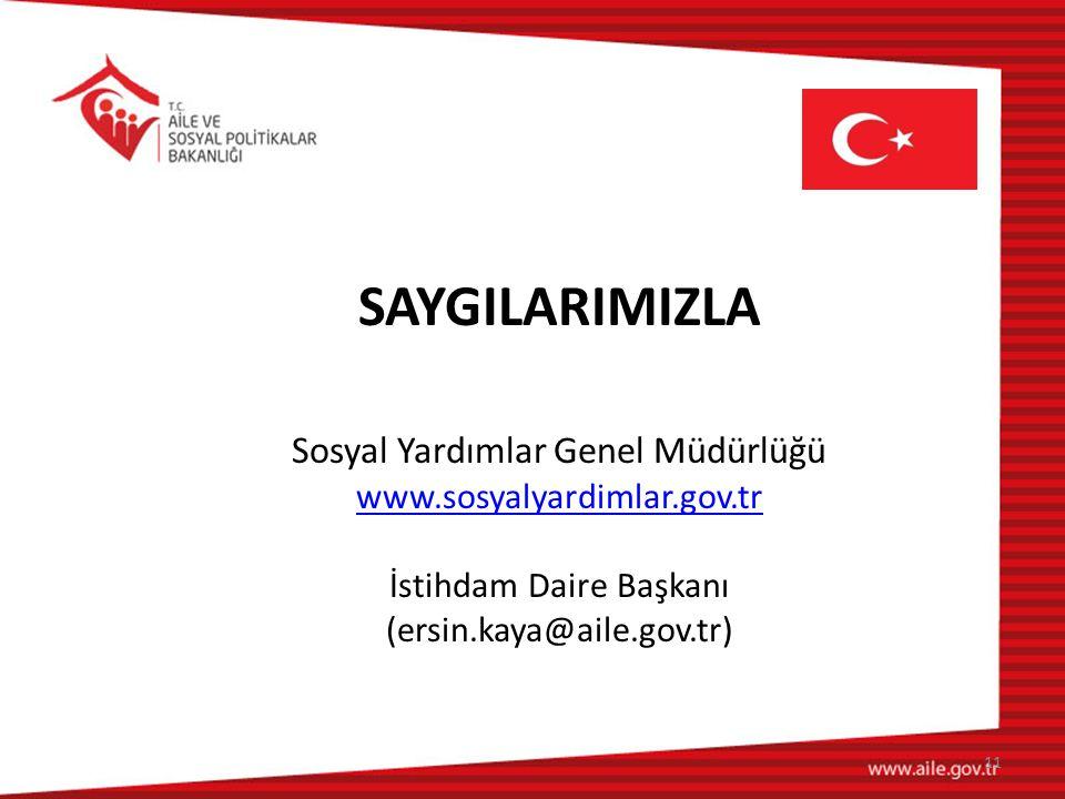 SAYGILARIMIZLA Sosyal Yardımlar Genel Müdürlüğü www.sosyalyardimlar.gov.tr İstihdam Daire Başkanı (ersin.kaya@aile.gov.tr) 11