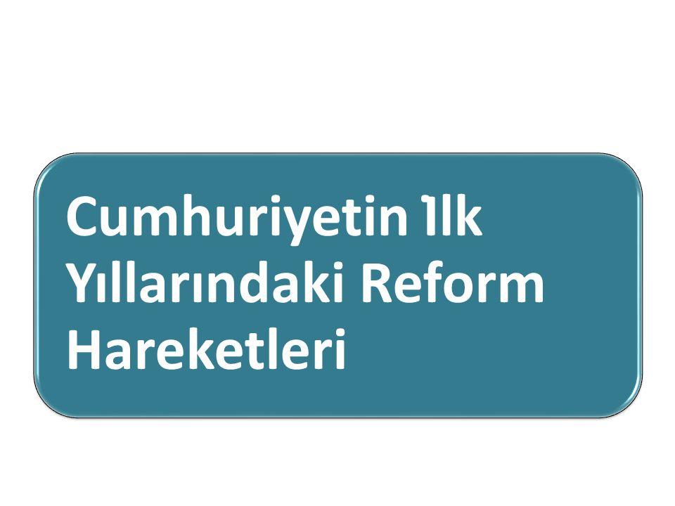 Cumhuriyetin İlk Yıllarındaki Reform Hareketleri