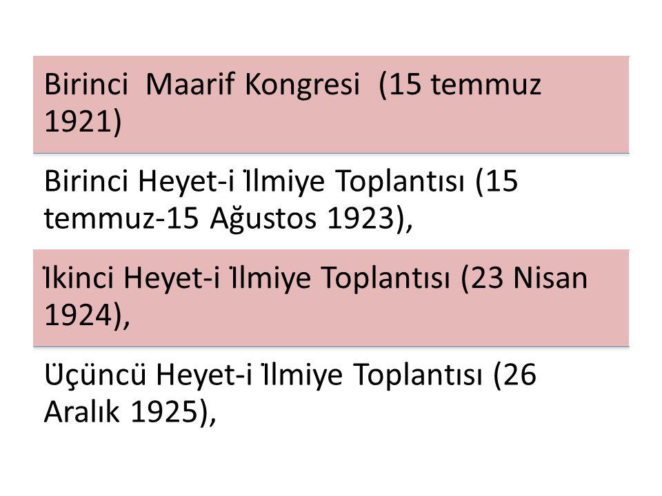 Birinci Maarif Kongresi (15 temmuz 1921) Birinci Heyet-i İlmiye Toplantısı (15 temmuz-15 Ağustos 1923), İkinci Heyet-i İlmiye Toplantısı (23 Nisan 1924), Üçüncü Heyet-i İlmiye Toplantısı (26 Aralık 1925),