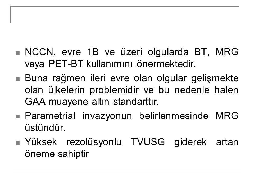 NCCN, evre 1B ve üzeri olgularda BT, MRG veya PET-BT kullanımını önermektedir. Buna rağmen ileri evre olan olgular gelişmekte olan ülkelerin problemid