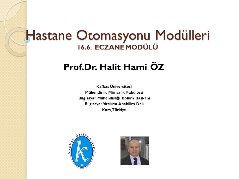 Hastane Otomasyonu Modülleri 16.6. ECZANE MODÜLÜ Prof.Dr. Halit Hami ÖZ Kafkas Üniversitesi Mühendislik Mimarlık Fakültesi Bilgisayar Mühendisli ğ i B