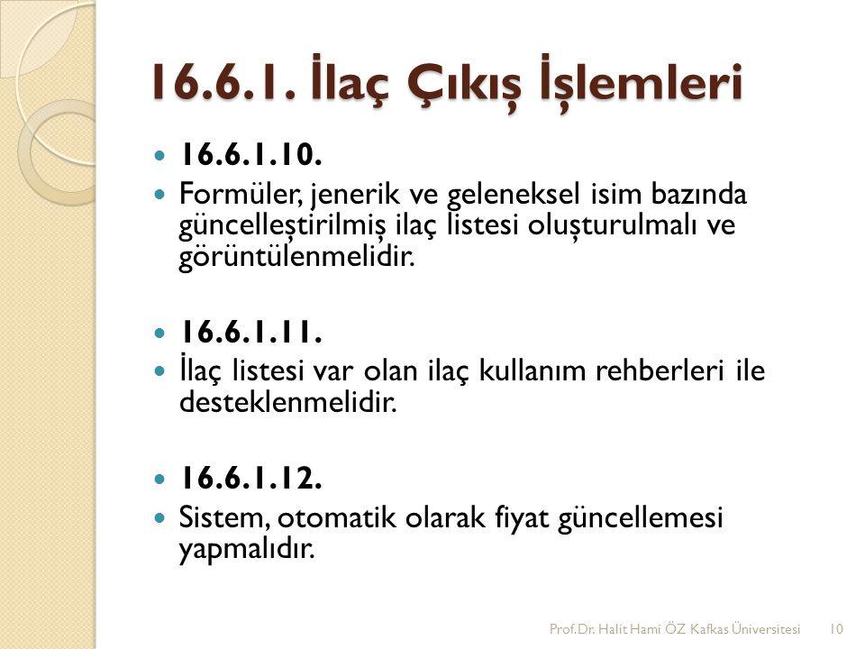 16.6.1. İ laç Çıkış İ şlemleri 16.6.1.10. Formüler, jenerik ve geleneksel isim bazında güncelleştirilmiş ilaç listesi oluşturulmalı ve görüntülenmelid