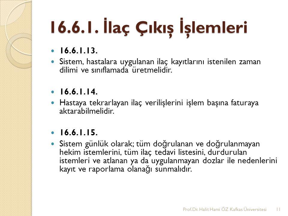 16.6.1. İ laç Çıkış İ şlemleri 16.6.1.13. Sistem, hastalara uygulanan ilaç kayıtlarını istenilen zaman dilimi ve sınıflamada üretmelidir. 16.6.1.14. H