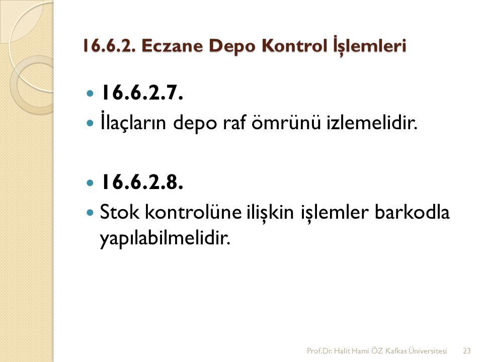 16.6.2. Eczane Depo Kontrol İ şlemleri 16.6.2.7. İ laçların depo raf ömrünü izlemelidir. 16.6.2.8. Stok kontrolüne ilişkin işlemler barkodla yapılabil