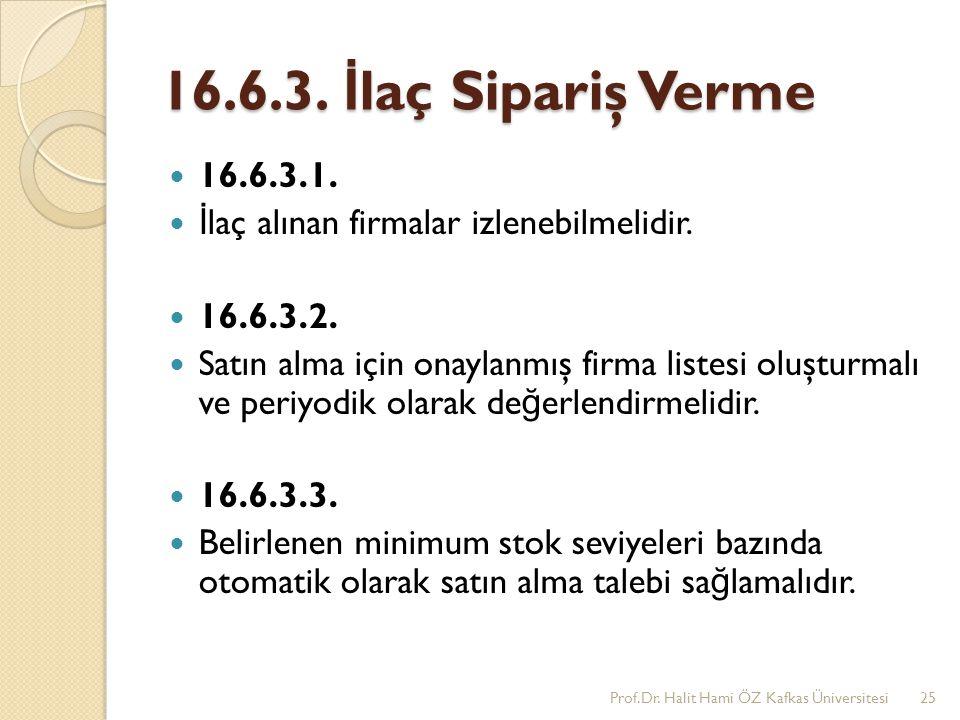 16.6.3. İ laç Sipariş Verme 16.6.3.1. İ laç alınan firmalar izlenebilmelidir. 16.6.3.2. Satın alma için onaylanmış firma listesi oluşturmalı ve periyo