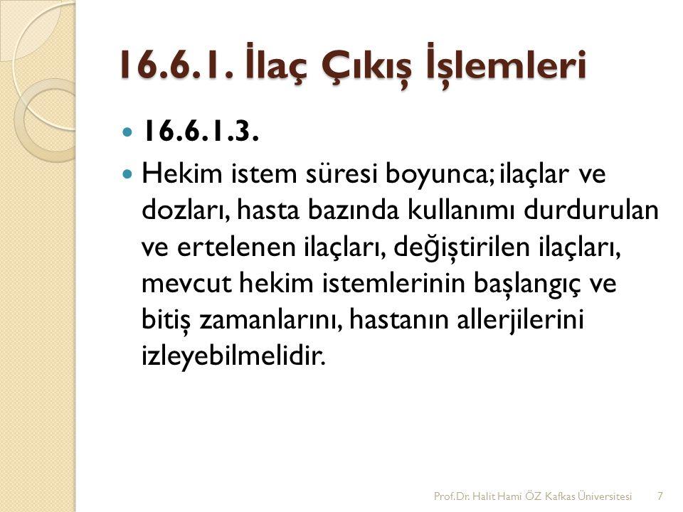 16.6.1.İ laç Çıkış İ şlemleri 16.6.1.4. Bölümlere özel ilaçların takibini gerçekleştirmelidir.