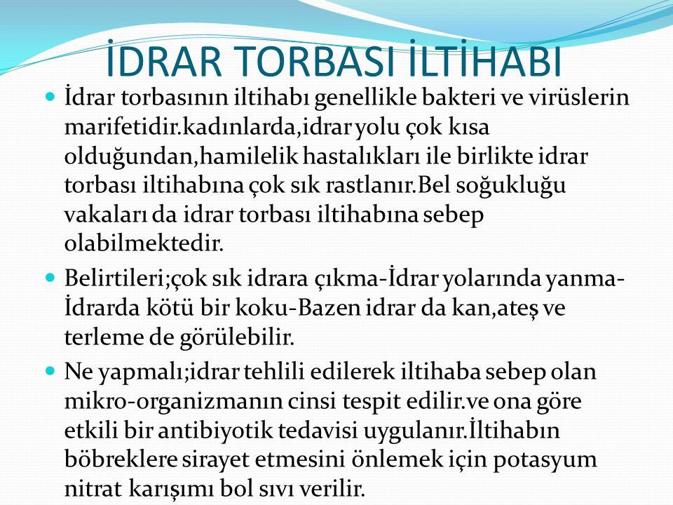 İDRAR TORBASI İLTİHABI İdrar torbasının iltihabı genellikle bakteri ve virüslerin marifetidir.kadınlarda,idrar yolu çok kısa olduğundan,hamilelik hastalıkları ile birlikte idrar torbası iltihabına çok sık rastlanır.Bel soğukluğu vakaları da idrar torbası iltihabına sebep olabilmektedir.