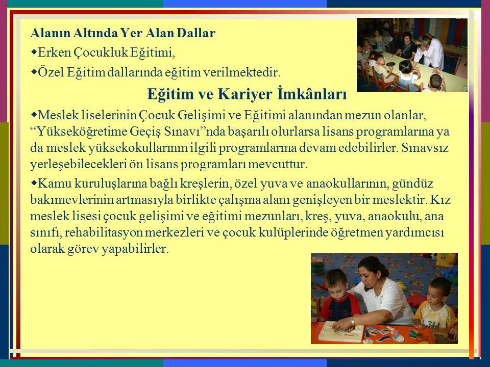 4-ÇOCUK GELİŞİMİ VE EĞİTİMİ  Erken çocukluk öğretmen yardımcısının sahip olduğu, çocuğun gelişim ilkelerine uygun eğitim programını uygulamada öğretm