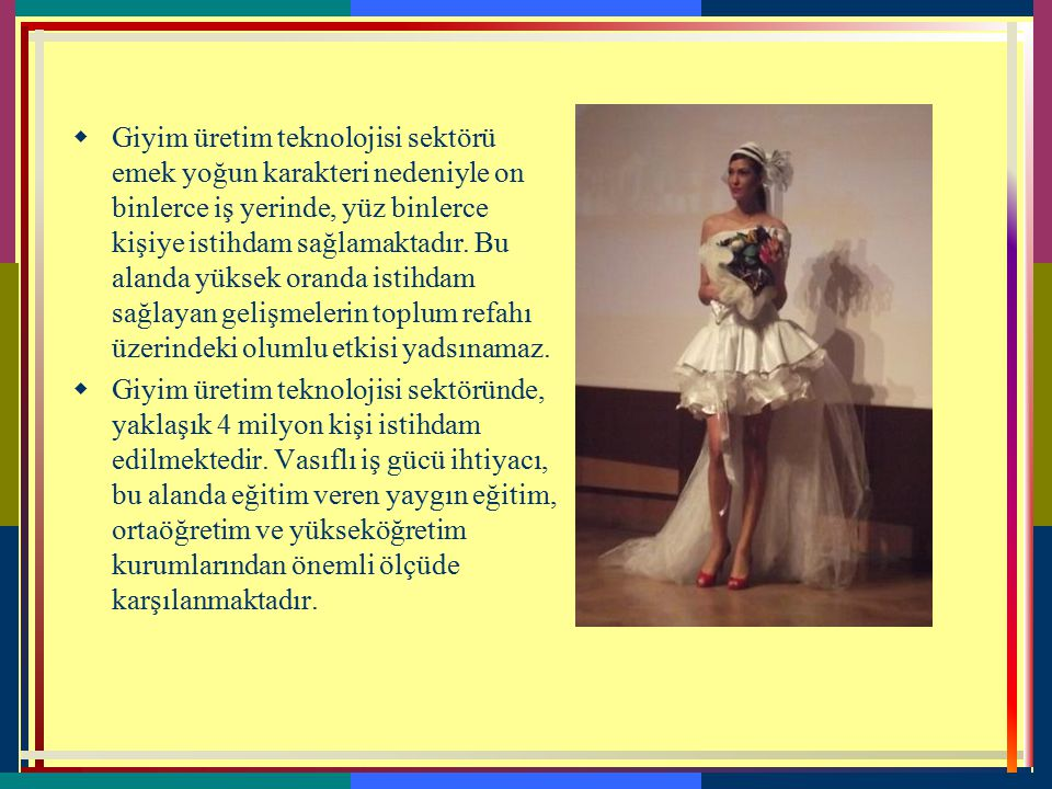 6-GİYİM ÜRETİM TEKNOLOJİSİ  Giyim Üretim Teknolojisi alanı; Kadın Giyim Modelistliği, Erkek Giyim Modelistliği, Çocuk Giyim Modelistliği, İç Giyim Mo