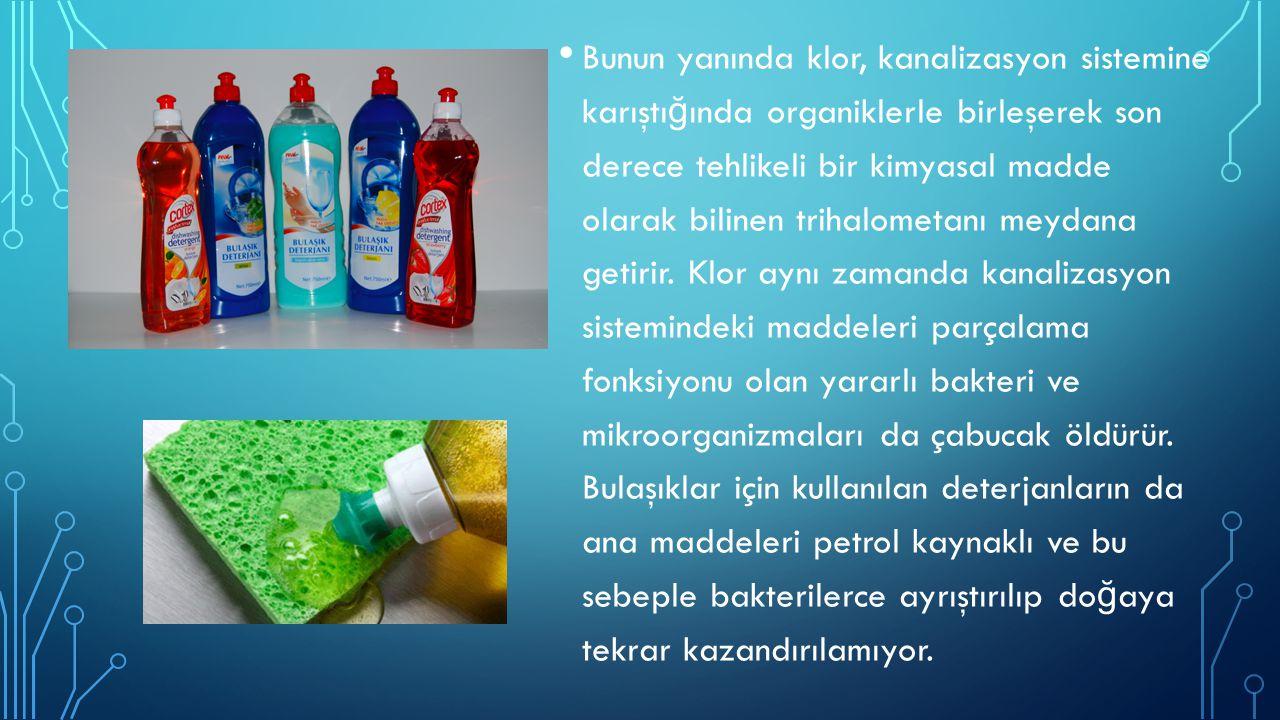 ÇAMAŞıR DETERJANLARı Çamaşır ürünlerinin ço ğ u do ğ al ortamda ayrıştırılıp geri kazanılmayan malzemeler; fenol, amonyak, naftalin ve di ğ er zararlı kimyasal maddeleri içerirler.