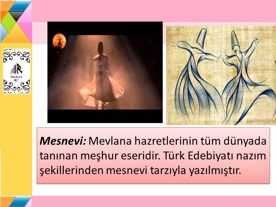 Mesnevi: Mevlana hazretlerinin tüm dünyada tanınan meşhur eseridir. Türk Edebiyatı nazım şekillerinden mesnevi tarzıyla yazılmıştır.