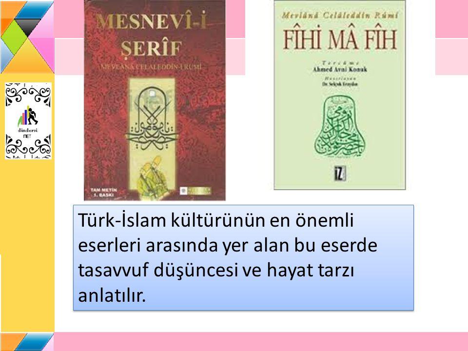 Türk-İslam kültürünün en önemli eserleri arasında yer alan bu eserde tasavvuf düşüncesi ve hayat tarzı anlatılır.