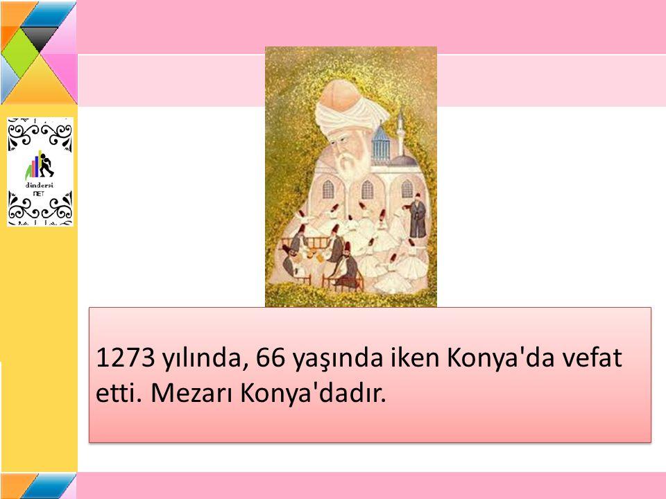 1273 yılında, 66 yaşında iken Konya'da vefat etti. Mezarı Konya'dadır.