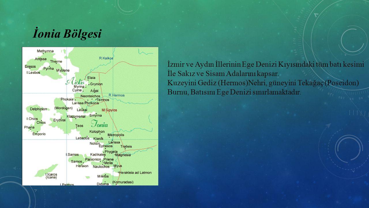 İonia Bölgesi İzmir ve Aydın İllerinin Ege Denizi Kıyısındaki tüm batı kesimi İle Sakız ve Sisam Adalarını kapsar. Kuzeyini Gediz (Hermos)Nehri, güney