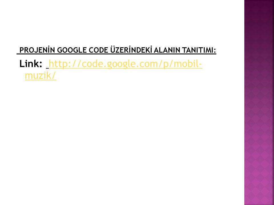 PROJENİN GOOGLE CODE ÜZERİNDEKİ ALANIN TANITIMI: Link: http://code.google.com/p/mobil- muzik/http://code.google.com/p/mobil- muzik/