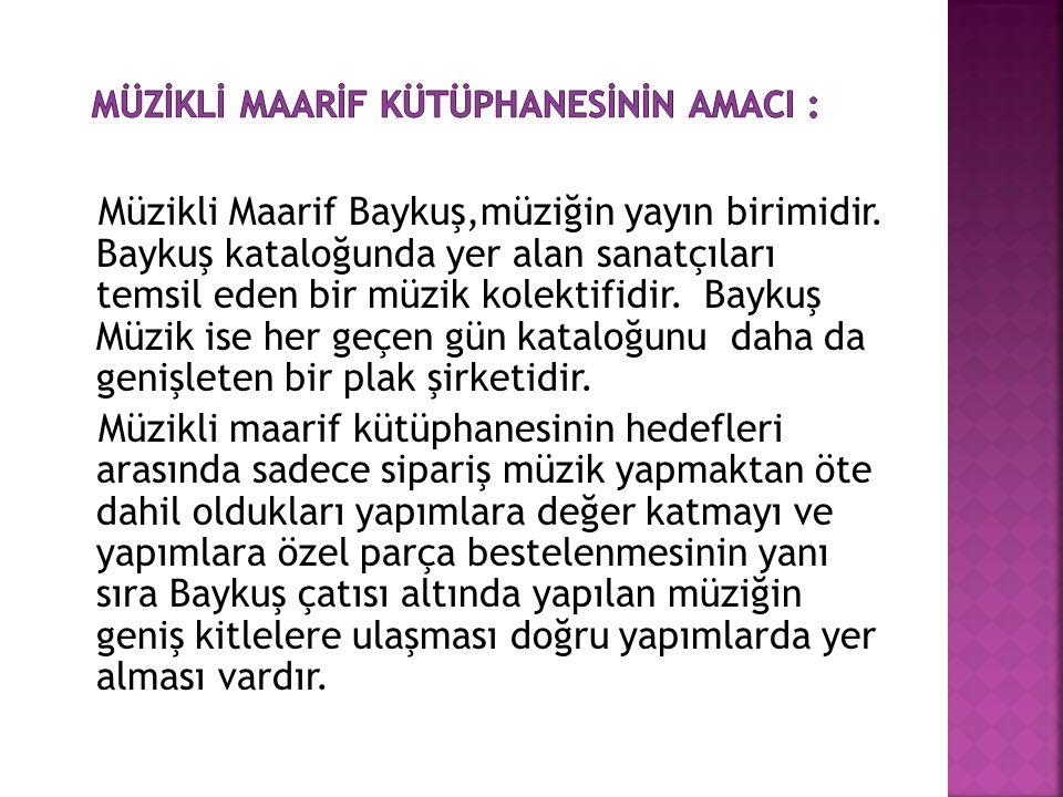 Müzikli Maarif Baykuş,müziğin yayın birimidir.