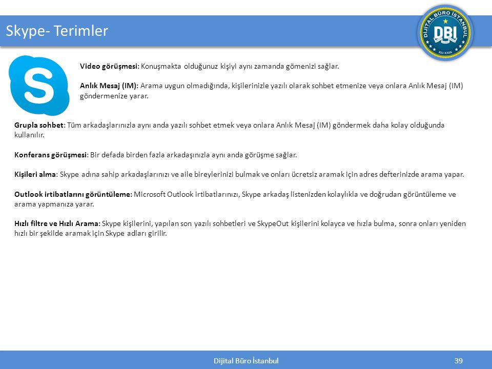 Dijital Büro İstanbul39 Skype- Terimler Video görüşmesi: Konuşmakta olduğunuz kişiyi aynı zamanda gömenizi sağlar.