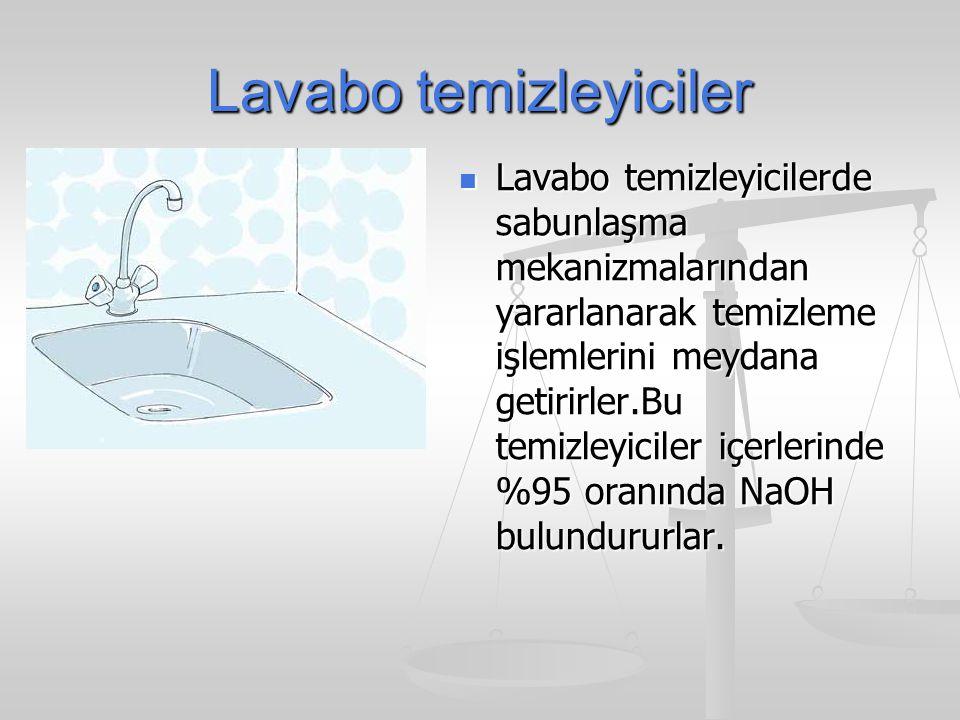 Lavabo temizleyiciler Lavabo temizleyicilerde sabunlaşma mekanizmalarından yararlanarak temizleme işlemlerini meydana getirirler.Bu temizleyiciler içe