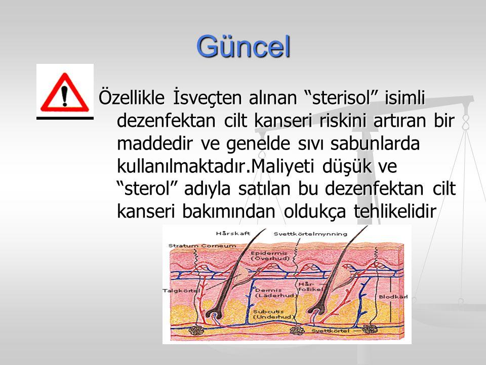 """Güncel Özellikle İsveçten alınan """"sterisol"""" isimli dezenfektan cilt kanseri riskini artıran bir maddedir ve genelde sıvı sabunlarda kullanılmaktadır.M"""
