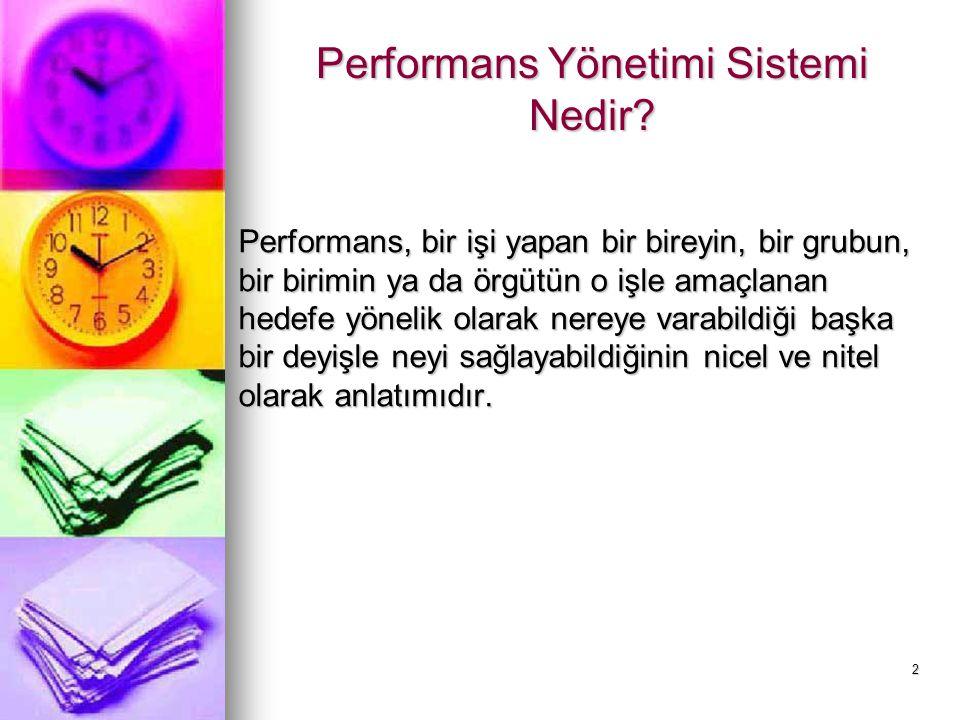 2 Performans Yönetimi Sistemi Nedir? Performans, bir işi yapan bir bireyin, bir grubun, bir birimin ya da örgütün o işle amaçlanan hedefe yönelik olar