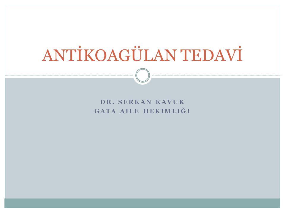 DR. SERKAN KAVUK GATA AILE HEKIMLIĞI ANTİKOAGÜLAN TEDAVİ