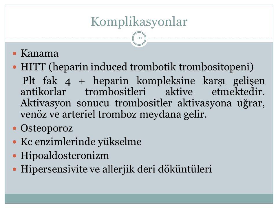 Komplikasyonlar Kanama HITT (heparin induced trombotik trombositopeni) Plt fak 4 + heparin kompleksine karşı gelişen antikorlar trombositleri aktive e