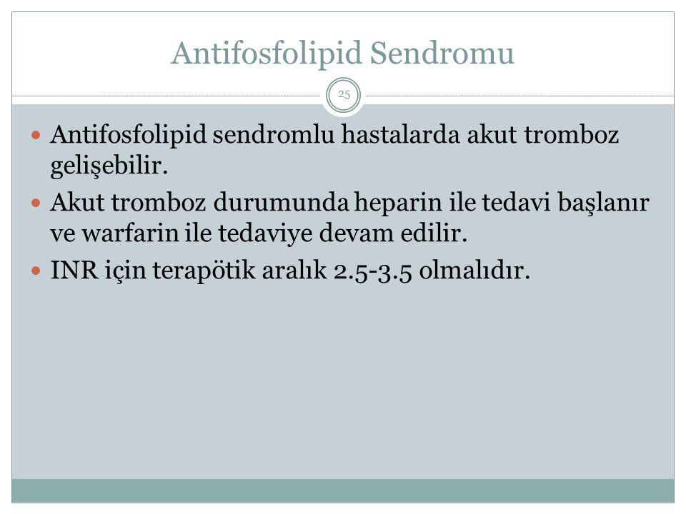Antifosfolipid Sendromu Antifosfolipid sendromlu hastalarda akut tromboz gelişebilir. Akut tromboz durumunda heparin ile tedavi başlanır ve warfarin i