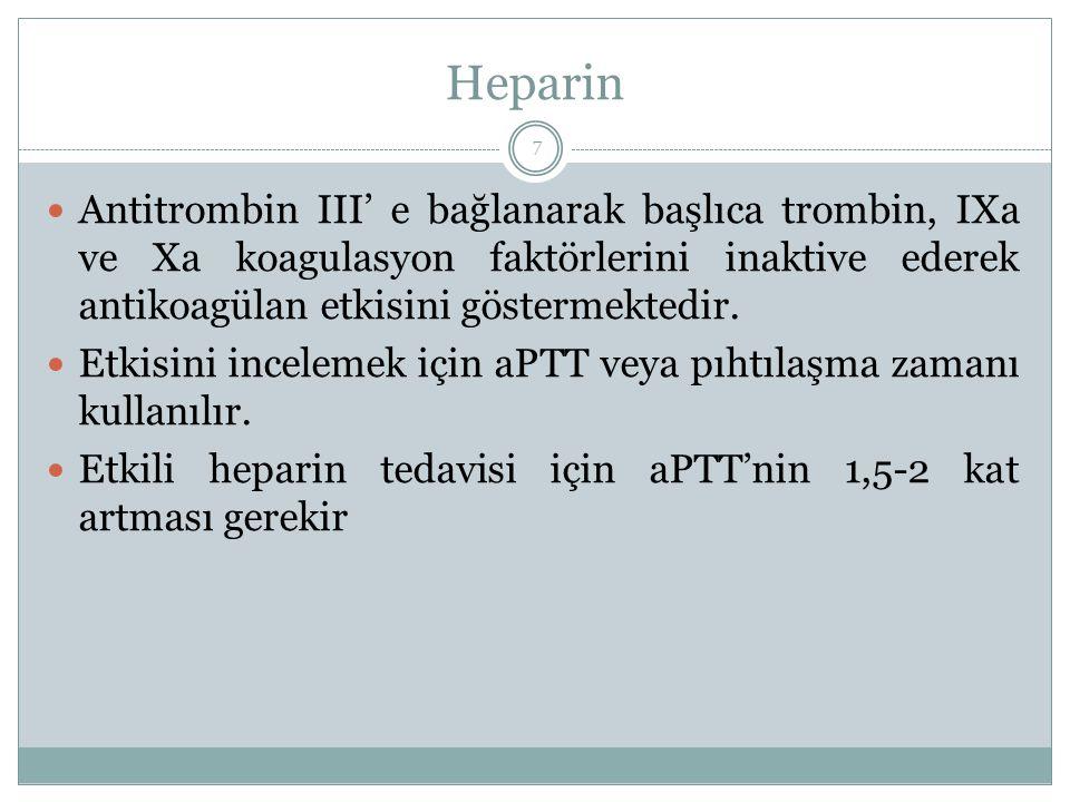 Heparin Antitrombin III' e bağlanarak başlıca trombin, IXa ve Xa koagulasyon faktörlerini inaktive ederek antikoagülan etkisini göstermektedir. Etkisi