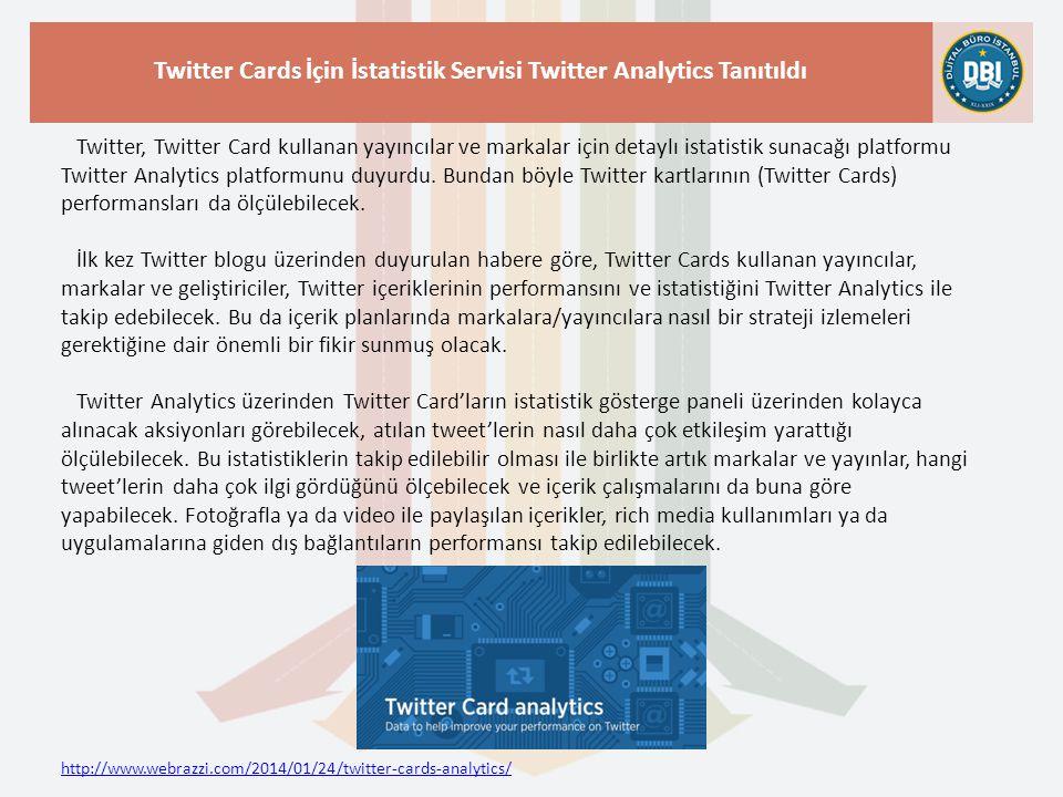 http://www.webrazzi.com/2014/01/24/twitter-cards-analytics/ Twitter Cards İçin İstatistik Servisi Twitter Analytics Tanıtıldı Twitter, Twitter Card ku