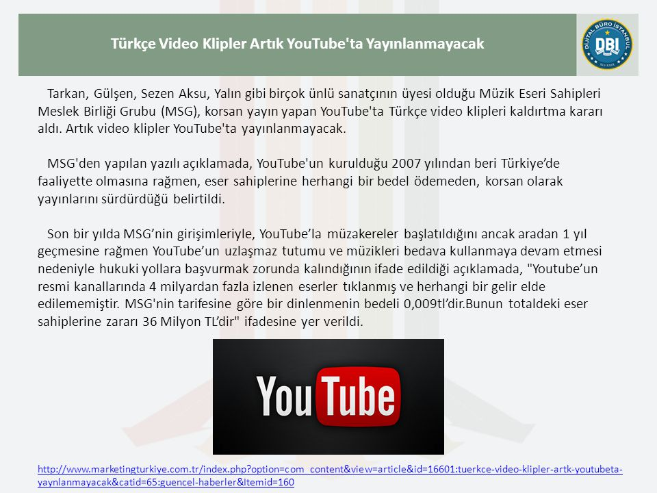 http://www.marketingturkiye.com.tr/index.php?option=com_content&view=article&id=16601:tuerkce-video-klipler-artk-youtubeta- yaynlanmayacak&catid=65:gu