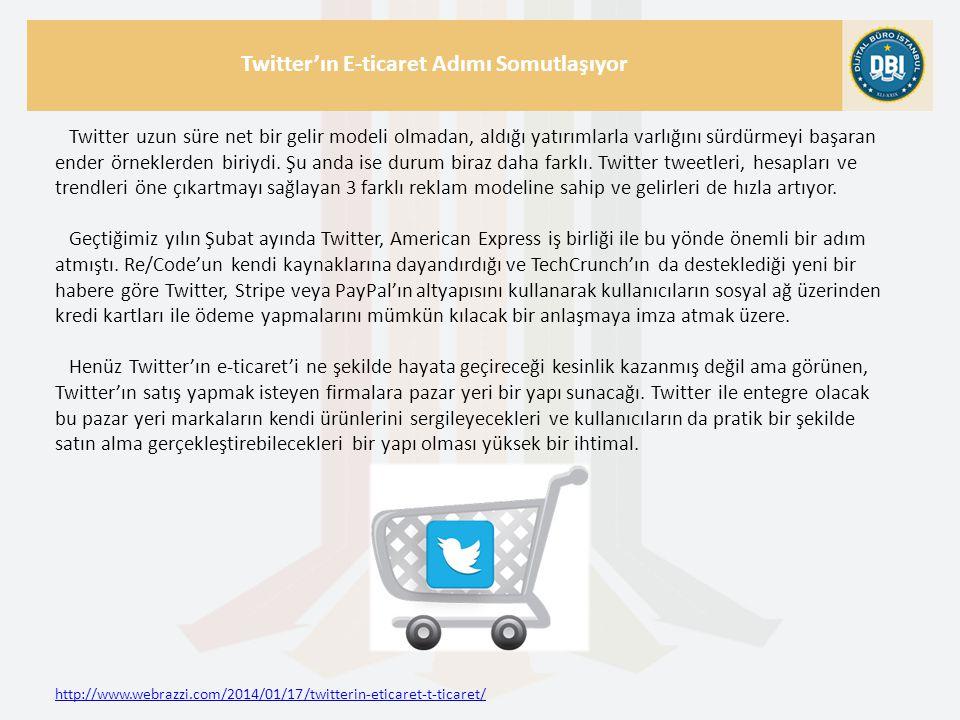 http://www.webrazzi.com/2014/01/17/twitterin-eticaret-t-ticaret/ Twitter'ın E-ticaret Adımı Somutlaşıyor Twitter uzun süre net bir gelir modeli olmada