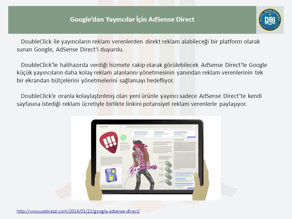 http://www.webrazzi.com/2014/01/22/google-adsense-direct/ Google'dan Yayıncılar İçin AdSense Direct DoubleClick ile yayıncıların reklam verenlerden di