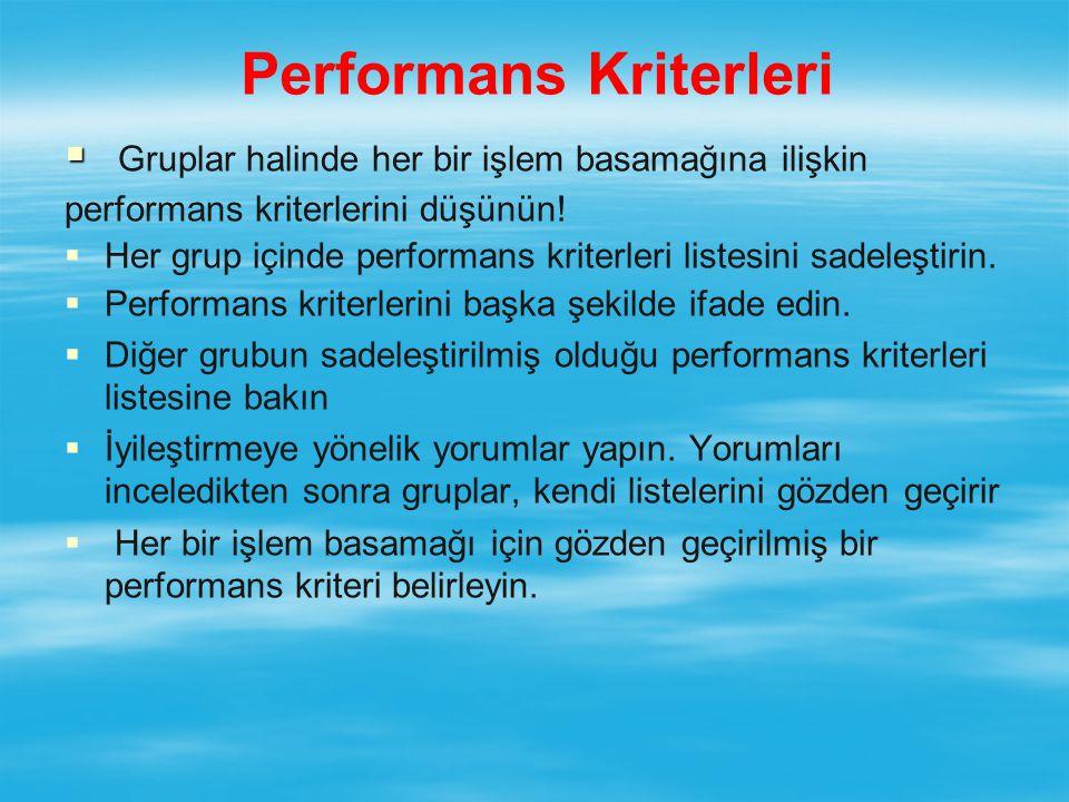 Performans Kriterleri   Gruplar halinde her bir işlem basamağına ilişkin performans kriterlerini düşünün.