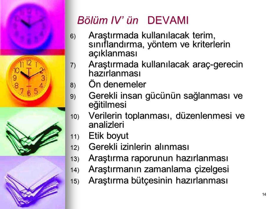 14 Bölüm IV' ün DEVAMI 6) Araştırmada kullanılacak terim, sınıflandırma, yöntem ve kriterlerin açıklanması 7) Araştırmada kullanılacak araç-gerecin ha
