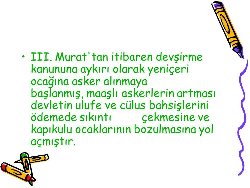 III. Murat'tan itibaren devşirme kanununa aykırı olarak yeniçeri ocağına asker alınmaya başlanmış, maaşlı askerlerin artması devletin ulufe ve cülus b