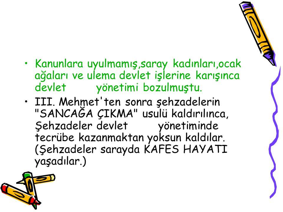 MALİYENİN(EKONOMİ NİN) BOZULMASI: Osmanlı Devleti nin en önemli gelir ve giderleri orduyla ilgiliydi.