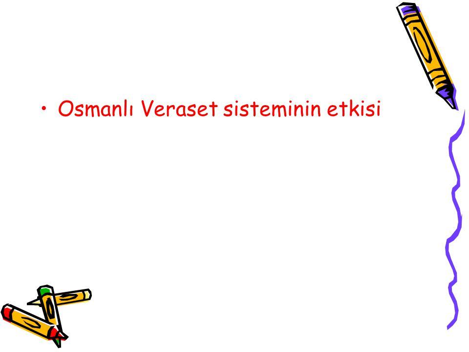 OSMANLI VERASET SİSTEMİDEKİ DEĞİŞMELER: Osman ve Orhan Beyler zamanında ülke hükümdar ailesinin ortak malı idi.