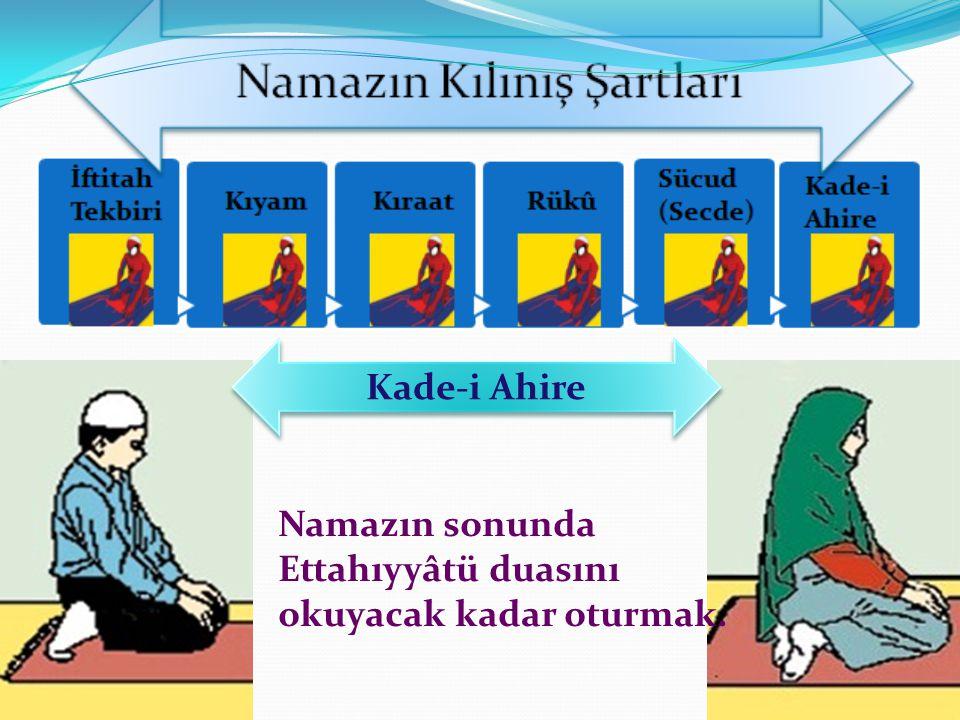Namazın sonunda Ettahıyyâtü duasını okuyacak kadar oturmak. Kade-i Ahire