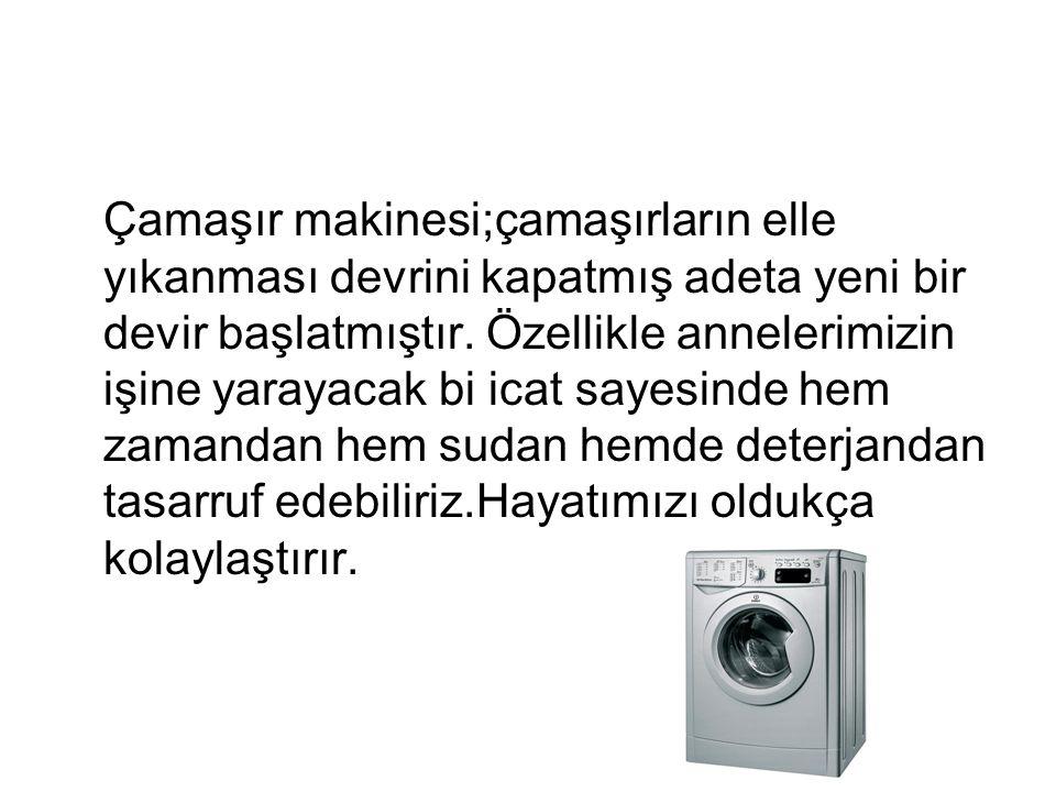 Çamaşır makinesi;çamaşırların elle yıkanması devrini kapatmış adeta yeni bir devir başlatmıştır.