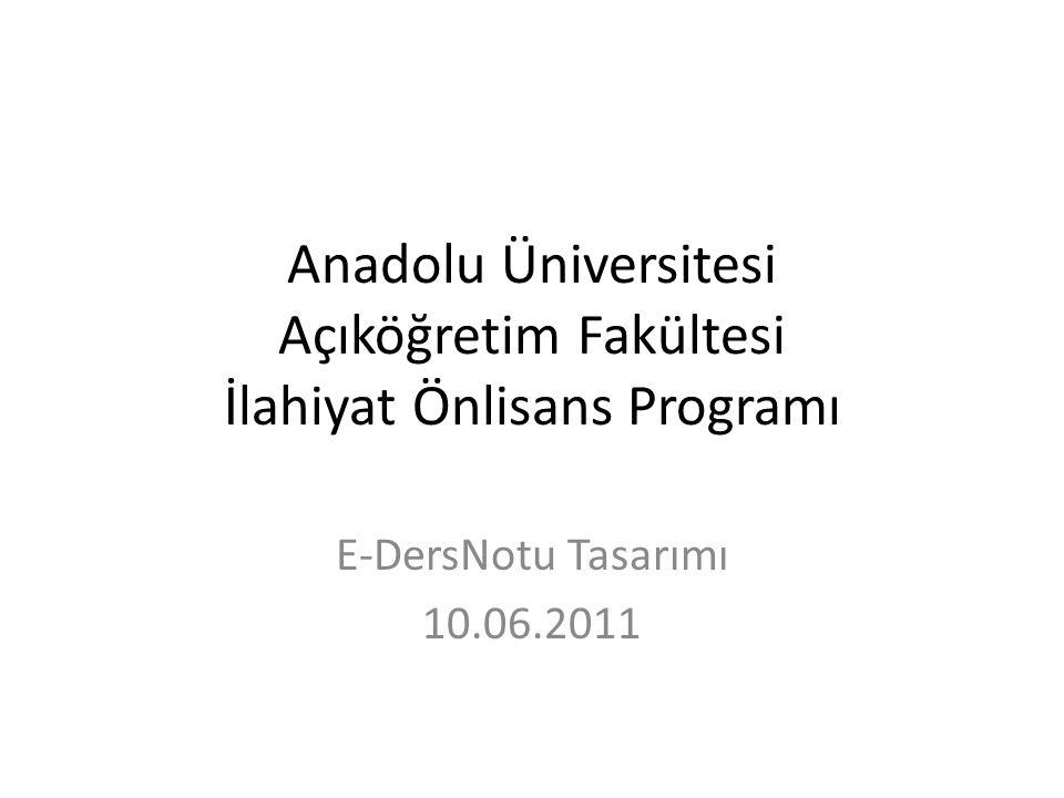 E-DersNotu İlahiyat Önlisans Programı'nda öğrencilere internet ortamında ders çalışabilme olanağı sağlamak amacıyla her derste her ünite için e- DersNotu üretilecektir.