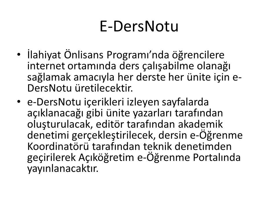 E-dersNotu Bileşenleri Her ünite için – Powerpoint ile hazırlanmış ana dosya (sesli) – Word ile hazırlanmış 10 test sorusu – Word ile hazırlanmış geri beslemeli 10 alıştırma sorusu – İhtiyaç duyulduğu kadar PDF, HTML, Resim, Ses, Video, vb.