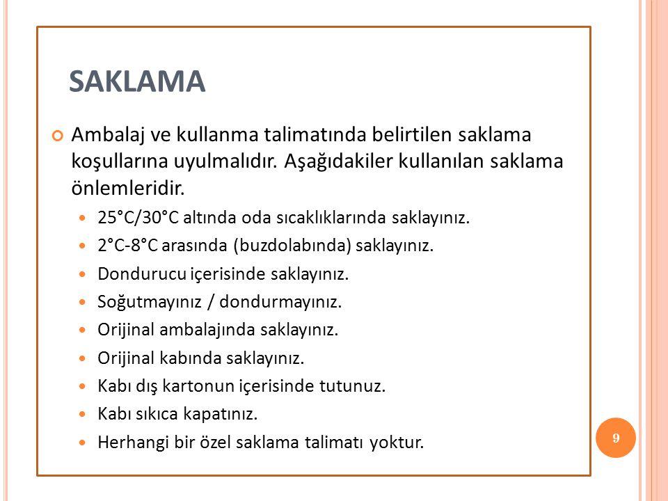 9 SAKLAMA Ambalaj ve kullanma talimatında belirtilen saklama koşullarına uyulmalıdır. Aşağıdakiler kullanılan saklama önlemleridir. 25°C/30°C altında