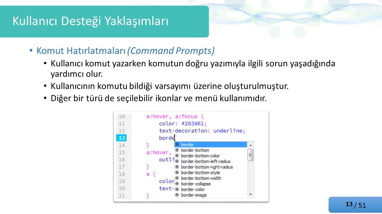 / 51 Komut Hatırlatmaları (Command Prompts) Kullanıcı komut yazarken komutun doğru yazımıyla ilgili sorun yaşadığında yardımcı olur.
