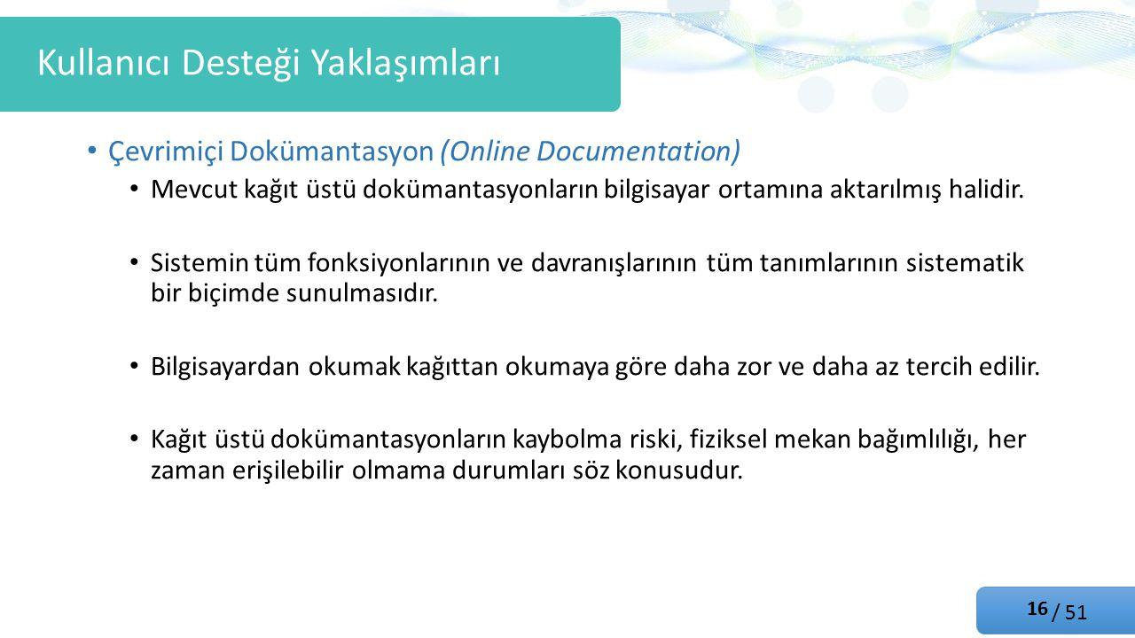 / 51 Çevrimiçi Dokümantasyon (Online Documentation) Mevcut kağıt üstü dokümantasyonların bilgisayar ortamına aktarılmış halidir.