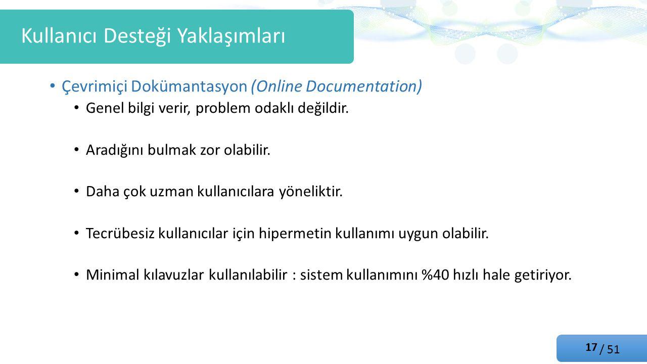 / 51 Çevrimiçi Dokümantasyon (Online Documentation) Genel bilgi verir, problem odaklı değildir.