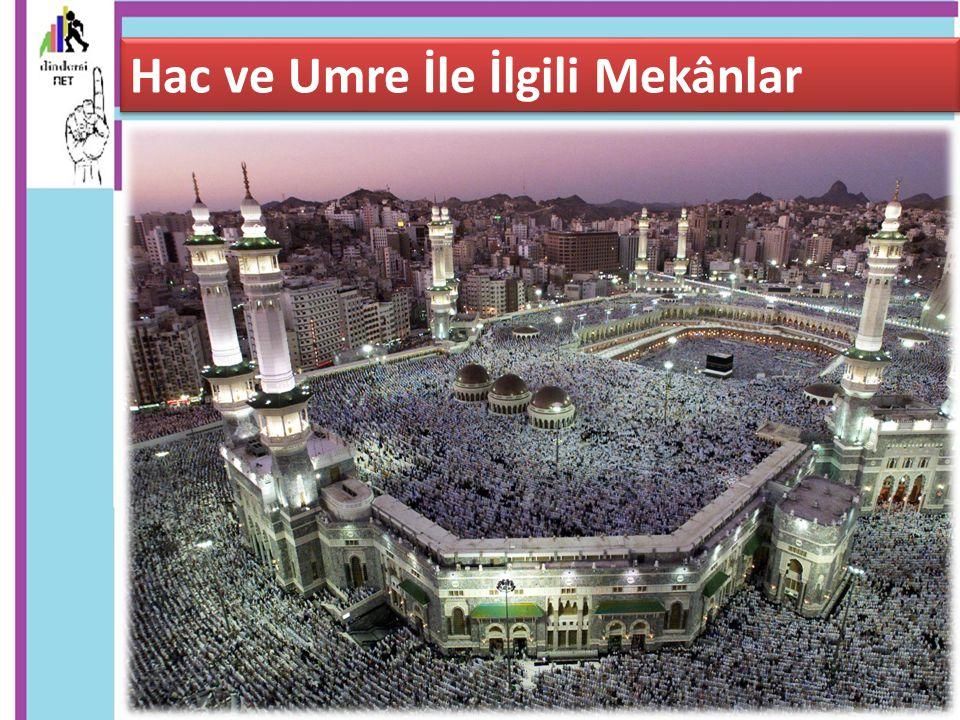  Mikat Sınırları  Kâbe (Beytullah)  Makam-ı İbrahim  Safa ve Merve Tepeleri  Zemzem Kuyusu  Arafat  Müzdelife  Mina