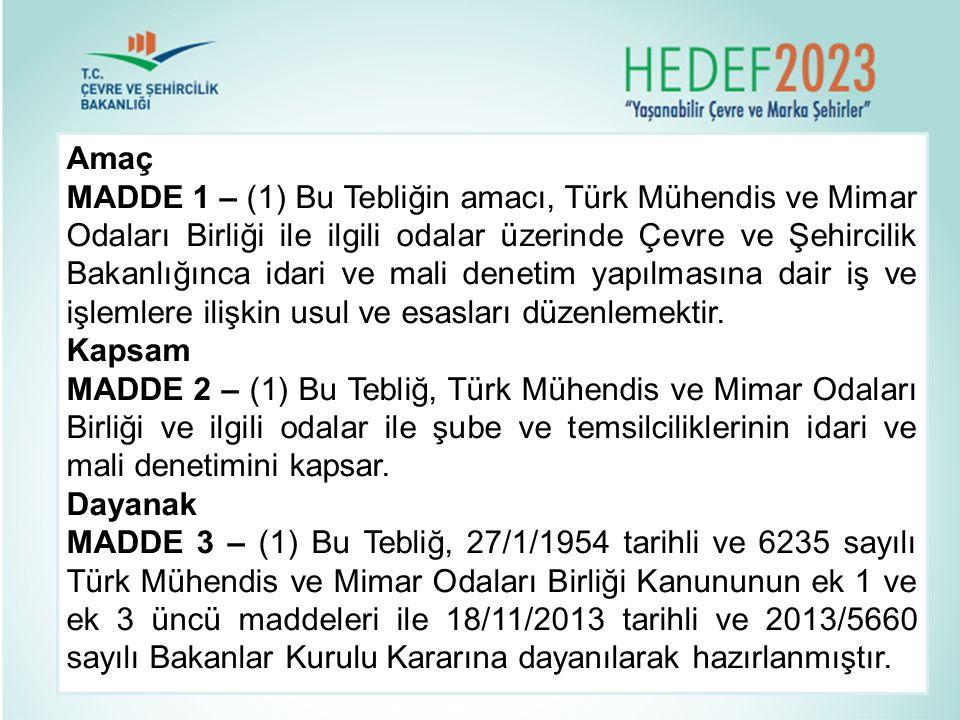 Amaç MADDE 1 – (1) Bu Tebliğin amacı, Türk Mühendis ve Mimar Odaları Birliği ile ilgili odalar üzerinde Çevre ve Şehircilik Bakanlığınca idari ve mali