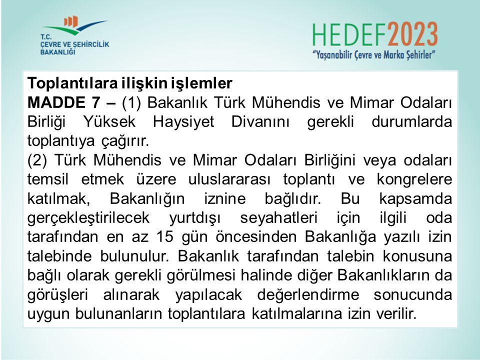 Toplantılara ilişkin işlemler MADDE 7 – (1) Bakanlık Türk Mühendis ve Mimar Odaları Birliği Yüksek Haysiyet Divanını gerekli durumlarda toplantıya çağ