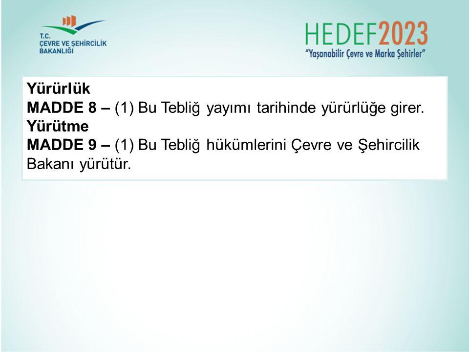 Yürürlük MADDE 8 – (1) Bu Tebliğ yayımı tarihinde yürürlüğe girer. Yürütme MADDE 9 – (1) Bu Tebliğ hükümlerini Çevre ve Şehircilik Bakanı yürütür. Dav