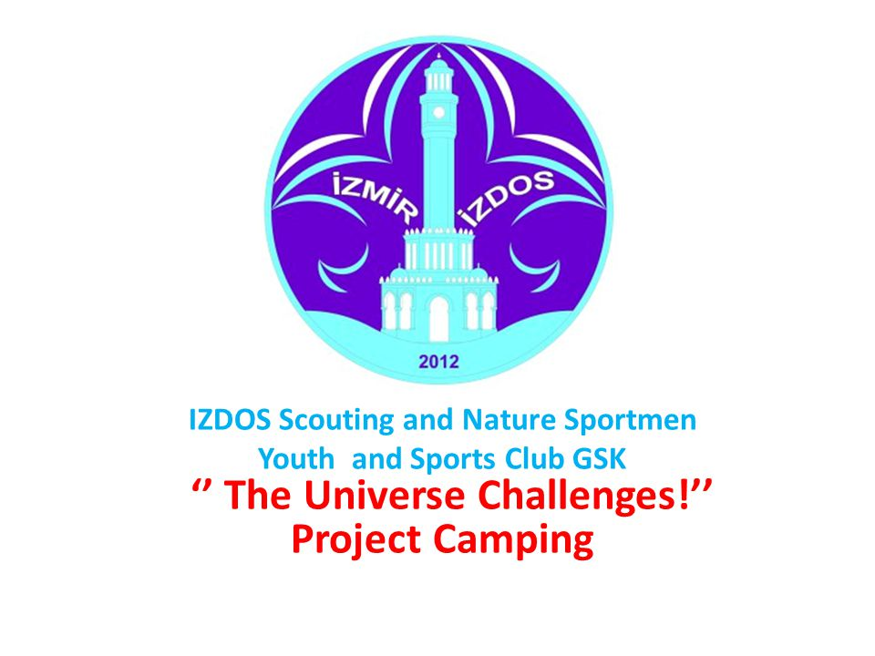 IZDOS Scouting and Nature Sportmen Youth and Sports Club GSK '' The Universe Challenges!'' Project Camping